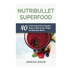 Nutribullet Superfood: 40 Protein Packed Power Smoothie Recipes To Help You Lose Weight And Build Lean Muscle (Nutribullet Recipe Book - Healthy Smoothies) ** See this great product.