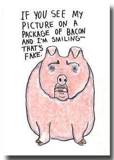 the pig said if you see my picture on a package of bacon and I am smiling - that's fake #vegan #vegetarian #truth