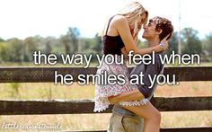 The way you feel when he smiles at you.