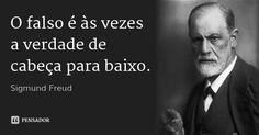 O falso é às vezes a verdade de cabeça para baixo. — Sigmund Freud