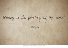 Writing is the painting of the voice!