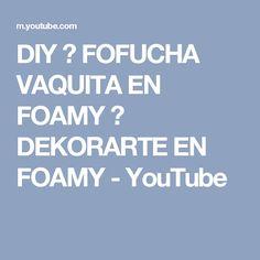 DIY ♥ FOFUCHA VAQUITA EN FOAMY ♥ DEKORARTE EN FOAMY - YouTube