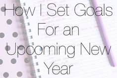 Useful tips on how to create goals for the new year. ♡