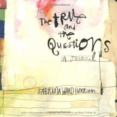 The True and the Questions: A Journal by Sabrina Ward Harrison, http://www.amazon.com/dp/0811848620/ref=cm_sw_r_pi_dp_IWPstb1DXDCW8