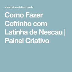 Como Fazer Cofrinho com Latinha de Nescau | Painel Criativo