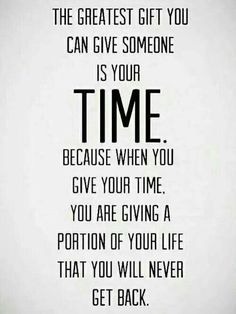 Give Your Time. #wordsofwisdom