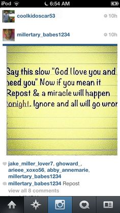 This is the last time I'll repost anything like this cause I never need to prove that I love god and these posts are just dumb. People shouldn't say that if you do like god a miracle will happen. Believing in god doesn't need rewards. God Loves Me, Jesus Loves Me, Just Do It, Just In Case, Gods Not Dead, Look Here, All That Matters, All Family, God Jesus