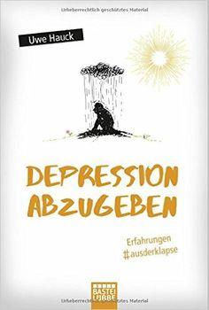Depression abzugeben: Erfahrungen aus der Klapse: Amazon.de: Uwe Hauck: Bücher