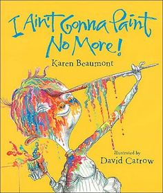 I Ain't Gonna Paint No More! - My students LOVE this book. We read it then did a self portrait that they could paint however they wanted. I had parents ask who wrote it because they said their kids were begging them to get it because it was their favorite. A win I would say.