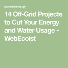 14 Off-Grid Projects to Cut Your Energy and Water Usage - WebEcoist Renewable Energy, Solar Energy, Eco Friendly Flooring, Solar Power System, Diy Camping, Camping Survival, Money Today, Off The Grid, Alternative Energy