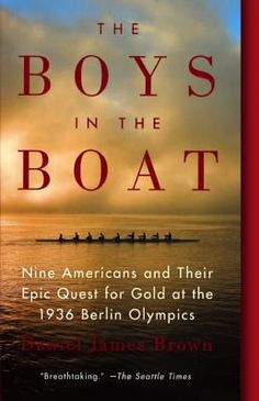 The Boys in the Boat: Nine Americans and Their Epic Quest for Gold at the 1936 Berlin Olympics by Daniel James Brown -Outstanding narrative non-fiction of The Washington Huskies crew who overcame the obstacles of the Depression to compete on the world's biggest stage. The title says it all!  1/17