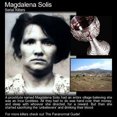 Magdalena Solis. A horrific 'cult' that was only uncovered by chance when a young boy happened upon their rituals. http://www.theparanormalguide.com/blog/magdalena-solis