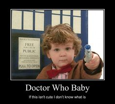 cute doctor who baby!<< of course it's me,a whovian, who realizes that he's wearing 11's clothes but has 10's screwdriver..... Still the cutest thing in existence though
