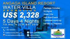 Angaga Island Resort ****  Water Villa Special Promotion....  07th Nov to 11th Nov 2012