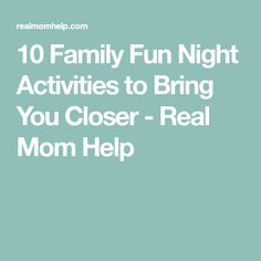 10 Family Fun Night Activities to Bring You Closer - Real Mom Help