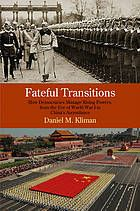 Fateful transitions : how democracies manage rising powers, from the eve of World War I to China's ascendance