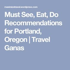 Must See, Eat, Do Recommendations for Portland, Oregon | Travel Ganas