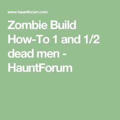 Zombie Build How-To 1 and dead men - HauntForum Youtube Halloween, Dead Man, Zombies, Men, Guys