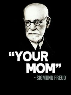 """'""""Your Mom"""" - Sigmund Freud Quote' iPhone Case by gilbertop Sigmund Freud, Nurse Quotes, Funny Quotes, Freud Quotes, Psychology Memes, Freud Psychology, Make Me Smile, Laughter, Philosophy"""