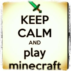 Play minecraft!!! This is my own edit!!! And already has 261 repins!!! Plus it was my first edit too!!!