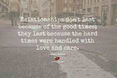 Very true...anyone can love in good times but it is when shit goes down when you really know who is there for you...