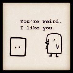 Weird.