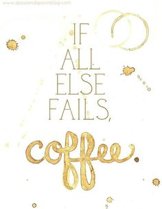 If all else fails, coffee!