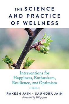 The Science and Practice of Wellness: Interventions for Happiness, Enthusiasm, Resilience, and Optimism (HERO) ebook by Rakesh Jain - Rakuten Kobo Health And Wellness, Mental Health, Positive Psychology, Cbt, Psychiatry, Optimism, This Book, How To Apply, Mindfulness