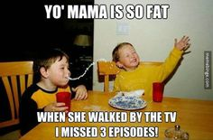 Your mama is so fat! http://mbinge.co/1vh0kLV