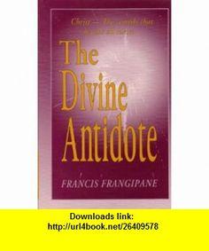 The Divine Antidote (9780962904950) Francis Frangipane , ISBN-10: 0962904953  , ISBN-13: 978-0962904950 ,  , tutorials , pdf , ebook , torrent , downloads , rapidshare , filesonic , hotfile , megaupload , fileserve