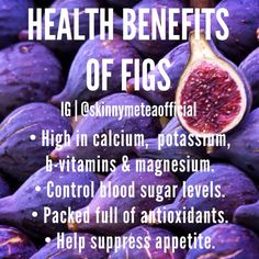 The health benefits of figs.