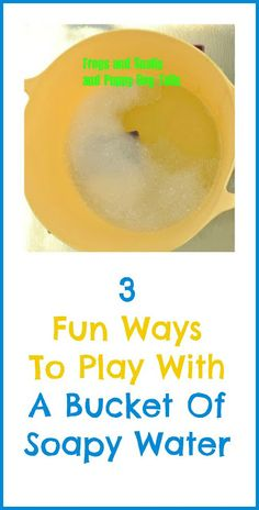 3 fun ways to play with a bucket of soapy water