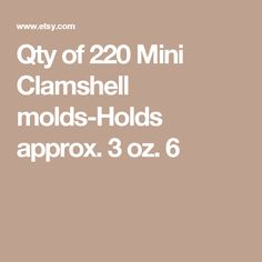Qty of 220 Mini Clamshell molds-Holds approx. 3 oz. 6