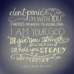 No need to panic, God is with you. He'll give you strength, hold you steady,and keep a firm grip. - Is 41:10 https://www.facebook.com/moretobe
