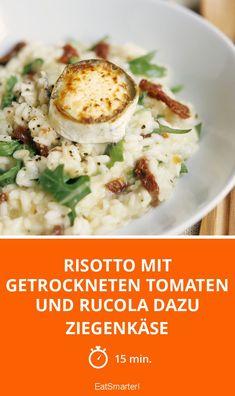 Risotto mit getrockneten Tomaten und Rucola dazu Ziegenkäse - smarter - Zeit: 15 Min. | eatsmarter.de