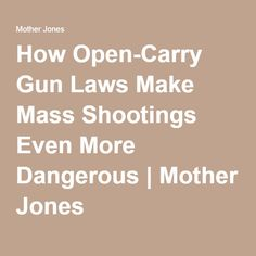 How Open-Carry Gun Laws Make Mass Shootings Even More Dangerous | Mother Jones
