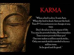 """WHAT IS KARMA? The term """"karma"""" is often used with great casualness, with little understanding of its profundity. People dismissively say """"it's my karma,"""" suggesting that their destiny or fate is merely the luck or bad fortune of the draw. Lei Do Karma, 12 Laws Of Karma, Karma Spell, Karma Quotes, Life Quotes, Wisdom Quotes, Drake Quotes, Quotable Quotes, Hindi Quotes"""