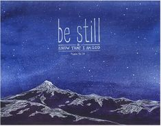 """Archival art print created from an original hand-painted watercolor illustration based on verses Psalm 46:10 from the bible. The illustration features mountains against a starry night sky, and handlettered words """"Be still, and know that I am God."""""""