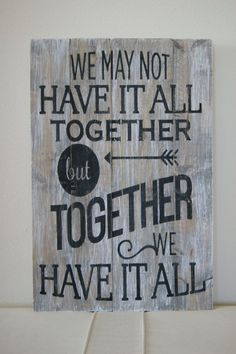 Wood sign hand painted with black font. Sign reads  We may not have it all together, but together we have in all. Sign is made to look distressed!! Makes a great wedding gift or new wall decor for yourself! Sign measures 24x18, can be done as large as 24x36