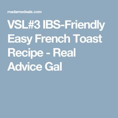 VSL#3 IBS-Friendly Easy French Toast Recipe - Real Advice Gal