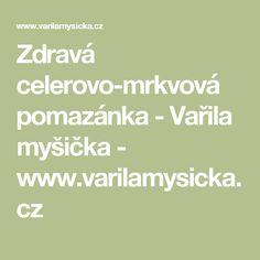 Zdravá celerovo-mrkvová pomazánka - Vařila myšička - www.varilamysicka.cz