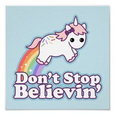 """Cute Unicorn Poster that says """"Don't Stop Believin'! Cute Rainbow Unicorn, Cute Unicorn, Custom Invitations, Invitation Cards, Unicorn Hunter, Charlie The Unicorn, Believe, Cute Thank You Cards, Unicorn Stickers"""