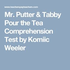 Mr. Putter & Tabby Pour the Tea Comprehension Test by Komiic Weeler