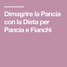 Dimagrire la Pancia con la Dieta per Pancia e Fianchi Health Fitness, Abs, Wellness, Beauty, Dolce, Weights, Imagination, 6 Pack Abs, Cosmetology