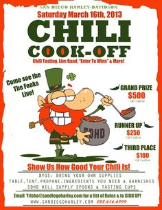 3/16/13, 11am-2pm    Come down to San Diego Harley-Davidson for our 5th Annual Chili Cook Off! Try dozens of different chilis and vote for the best one! On top of that enjoy our complimentary Full BBQ and then live Irish Band the FOOKS!. BBQ includes; Hamburgers, Hot Dogs & Nachos with all the fixings! Bring your friends & family! ~San Diego Harley~ 5600 Kearny Mesa Rd. 92111