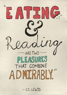 Eating and reading are two pleasures that combine admirably. -- C.S. Lewis
