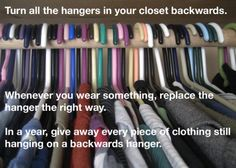 hahaha! you don't need this... but i definitely should try this. turn all hangers in closet backwards and after i wear it, place it forwards... give away clothes still hanging backwards after a year.