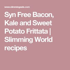 Syn Free Bacon, Kale and Sweet Potato Frittata | Slimming World recipes