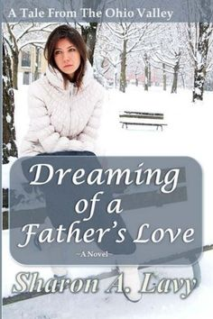 Dreaming of a Father's Love: A Tale From the Ohio Valley by Sharon A. Lavy, http://www.amazon.com/dp/0615724361/ref=cm_sw_r_pi_dp_d0l3qb1K54J7W