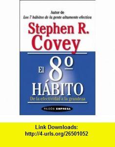 El 8o Habito de La Efectividad a la Grandeza (Paidos Empresa) (Spanish Edition) (9789501211047) Stephen R. Covey , ISBN-10: 9501211045  , ISBN-13: 978-9501211047 ,  , tutorials , pdf , ebook , torrent , downloads , rapidshare , filesonic , hotfile , megaupload , fileserve